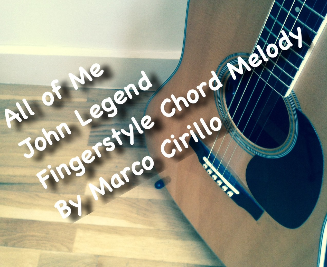 John Legend All of Me Guitar Lesson Fingerstyle and Chords Melody u2013 Marco Cirillo London Guitar ...