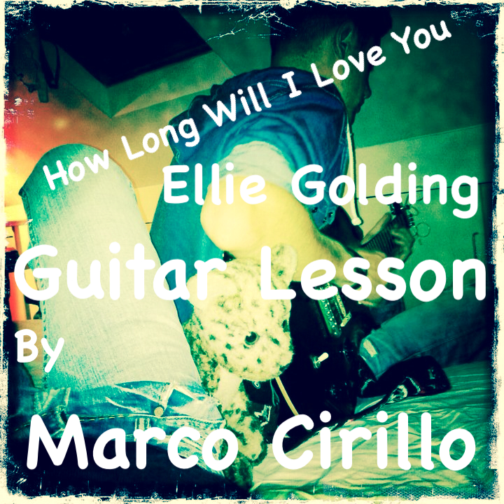 Ellie Goulding How Long Will I Love You Guitar Lesson Chords And