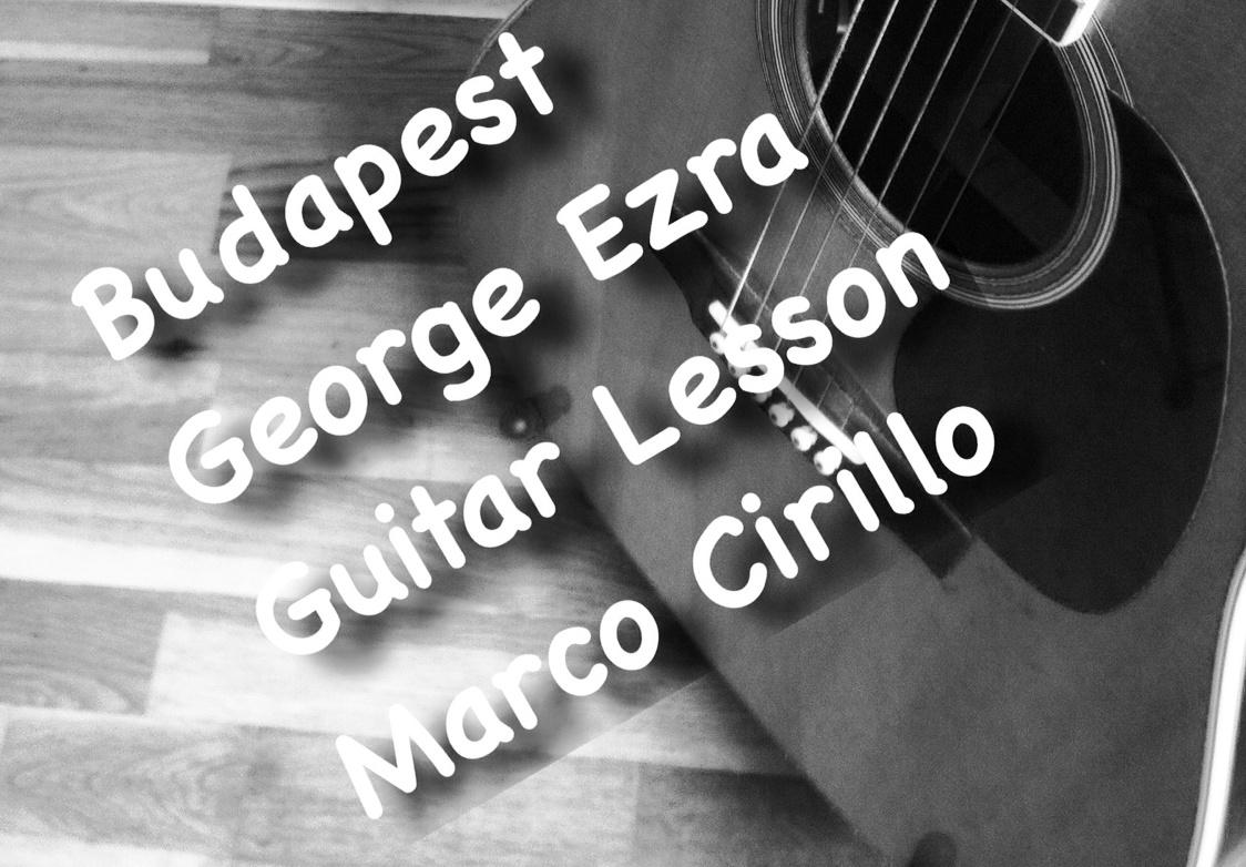 Budapest George Ezra Guitar Lesson Free Tab Marco Cirillo London